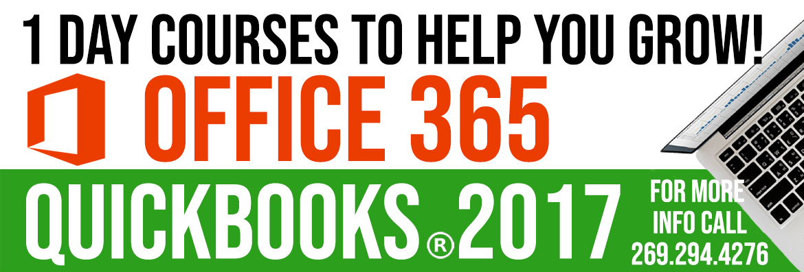 One day courses available for Office 365 & Quickbooks 2017. Call 269.294.4276 for info.