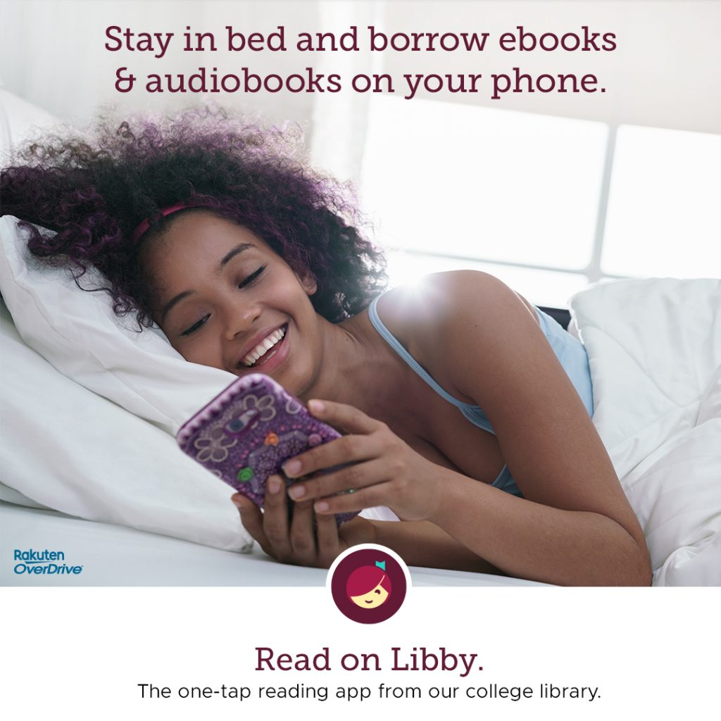 Stay in bed and borrow ebooks and audio books from your phone. Read on Libby. The one-tap reading app from our college library.
