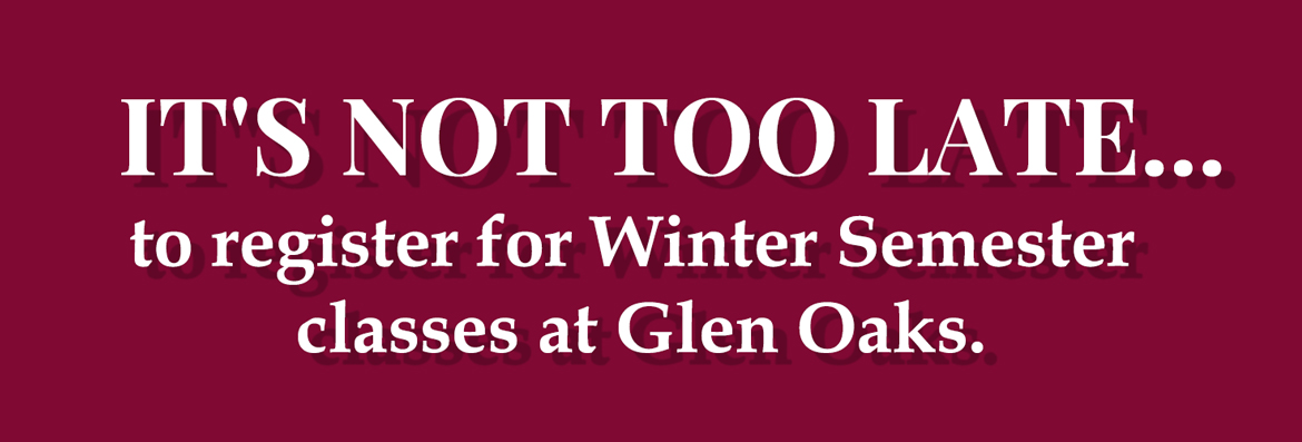 It's not too late to register for Winter Semester classes at Glen Oaks.